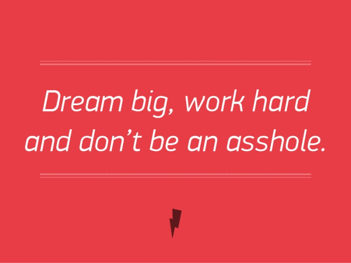 dream_big__work_hard__and_dont_be_an_asshole