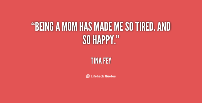 quote-Tina-Fey-being-a-mom-has-made-me-so-84459